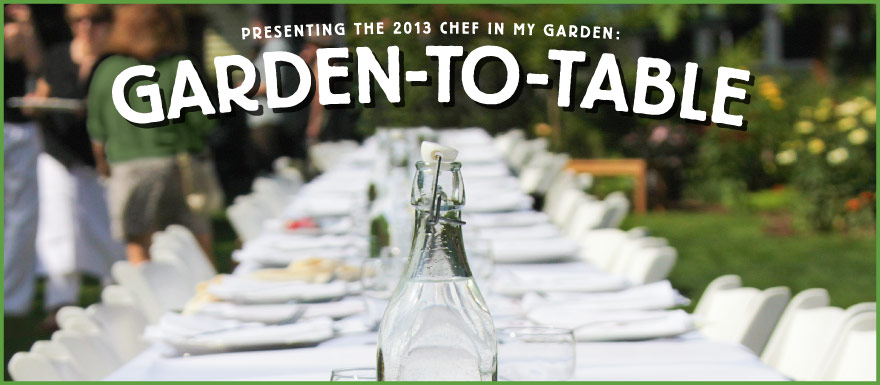 2013 Chef in my Garden dinner series: Garden to Table tickets